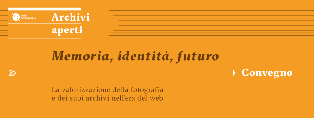 Memoria, identità, futuro. La valorizzazione della fotografia e dei suoi archivi nell'era del web